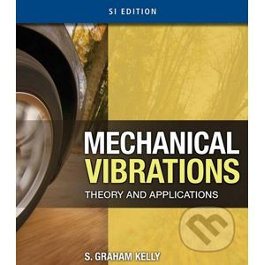 Mechanical Vibrations: Theory and Applications - S. Graham Kelly
