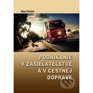 Podnikanie v zasielateľstve a v cestnej doprave - Miloš Poliak