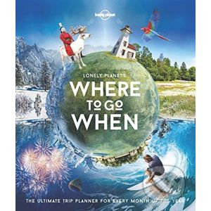 Lonely Planet's Where To Go When - Lonely Planet