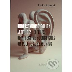 Understanding Policy Attitudes: Effect of Affective Source Cues on Political Reasoning - Lenka Hrbková