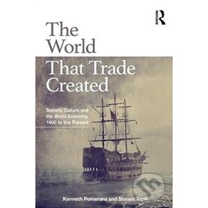 The World That Trade Created - Kenneth Pomeranz, Steven Topik