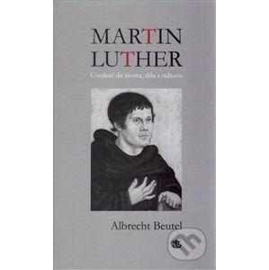 Martin Luther - Albrecht Beutel