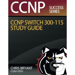 CCNP SWITCH 300-115 Study Guide - Chris Bryant
