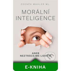 Morální inteligence aneb neztrácejme lidství - Zdeněk Mahler