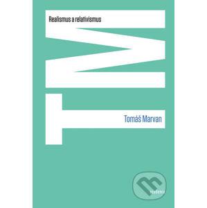 Realismus a relativismus - Tomáš Marvan