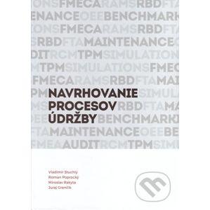 Navrhovanie procesov údržby - Vladimír Stuchlý, Roman Poprocký, Miroslav Rakyta, Juraj Grenčík
