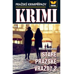 Staré pražské vraždy 2 - Pražské krimipřípady - Milan Vodňanský