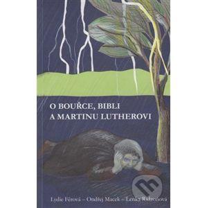 O bouřce, Bibli a Martinu Lutherovi - Ondřej Macek, Lydie Férová, Lenka Ridzoňová