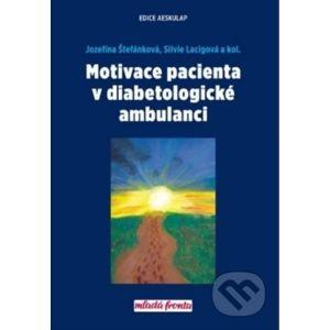 Motivace pacienta v diabetologické ambulanci - Jozefína Štefánková, Silvie Lacigová a kolektiv