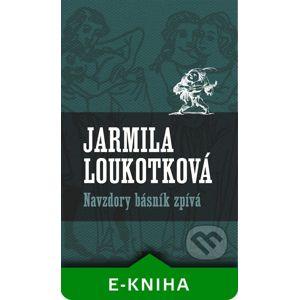 Navzdory básník zpívá - Jarmila Loukotková
