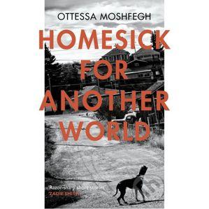 Homesick For Another World - Ottessa Moshfegh