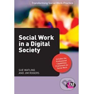 Social Work in a Digital Society - Sue Watling, Jim Rogers
