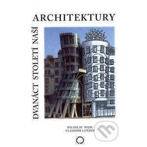 Dvanáct století naší architektury - Miloslav Pojsl, Vladimír Londin