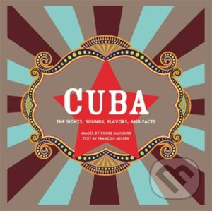 Cuba: The Sights, Sounds, Flavors, and Faces - Pierre Hausherr
