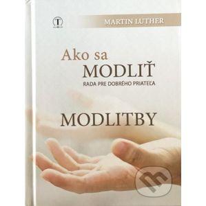 Ako sa modliť / Modlitby (farebný obal) - Martin Luther