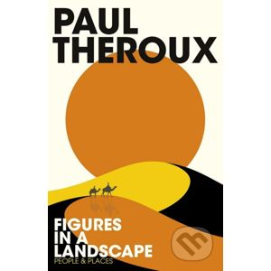 Figures in a Landscape - Paul Theroux