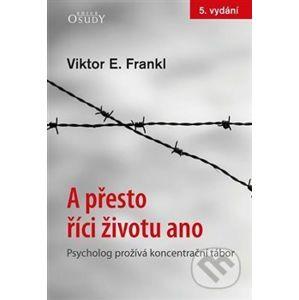 A přesto říci životu ano - Viktor E. Frankl
