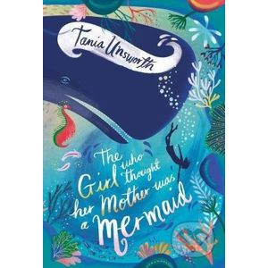 The Girl Who Thought Her Mother Was a Mermaid - Tania Unsworth, Helen Crawford-White (ilustrácie)