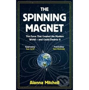 The Spinning Magnet - Alanna Mitchell