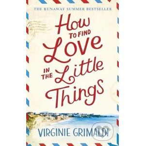 How to Find Love in the Little Things - Virginie Grimaldi