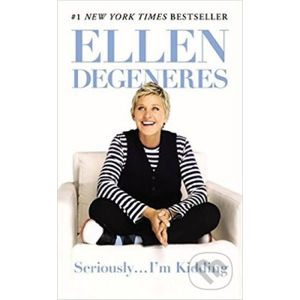 Seriously... I´m Kidding - Ellen DeGeneres