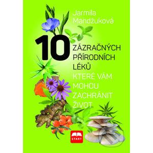 10 zázračných přírodních léků, které vám můžou zachránit život - Jarmila Mandžuková