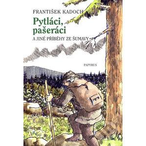 Pytláci, pašeráci a jiné příběhy ze Šumavy - František Kadoch