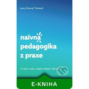 Naivná pedagogika z praxe - Juraj Šimuraj Šimkovič