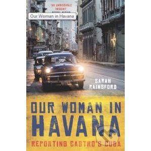 Our Woman in Havana - Sarah Rainsford