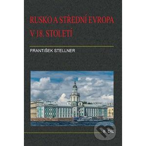 Rusko a střední Evropa v 18. století - II. díl - František Stellner