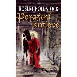 Poražení králové - Robert Holdstock