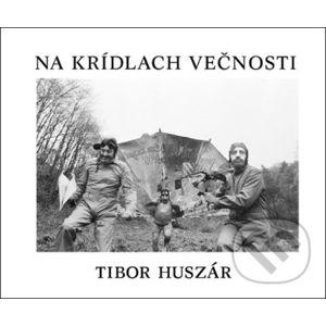 Na krídlach večnosti - Tibor Huszár