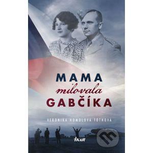 Mama milovala Gabčíka - Veronika Homolová Tóthová