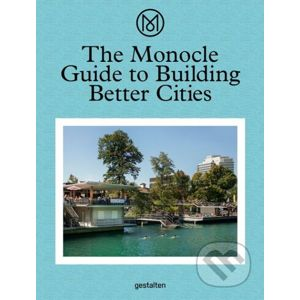 The Monocle Guide to Building Better Cities - Gestalten Verlag