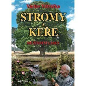 Stromy a keře, mé životní lásky - Václav Větvička