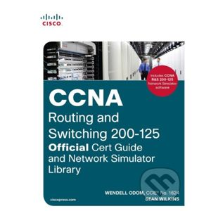 CCNA Routing and Switching 200-125 Official Cert Guide and Network Simulator Library - Wendell Odom, Sean Wilkins