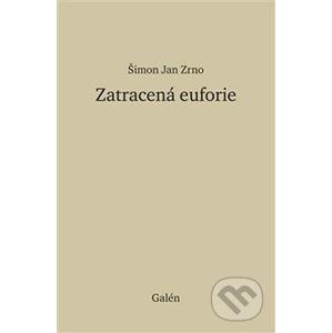 Zatracená euforie - Šimon Jan Zrno