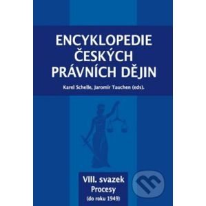 Encyklopedie českých právních dějin VIII. - Karel, Tauchen Jaromír Schelle