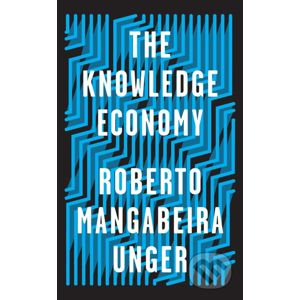 The Knowledge Economy - Roberto Mangabeira Unger