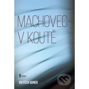 Machovec v koutě - Vojtěch Vaner