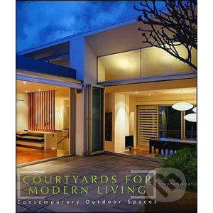 Courtyards for Modern Living - Stephen Crafti
