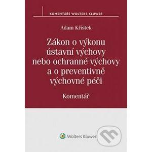 Zákon o výkonu ústavní výchovy nebo ochranné výchovy a o preventivně výchovné pé - Adam Křístek