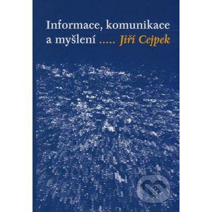 Informace, komunikace a myšlení..... - Jiří Cejpek