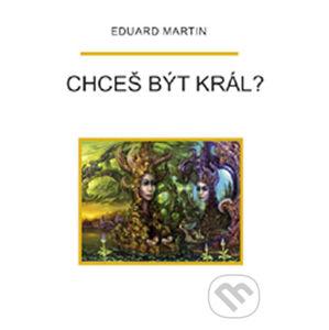 Chceš být král? - Eduard Martin