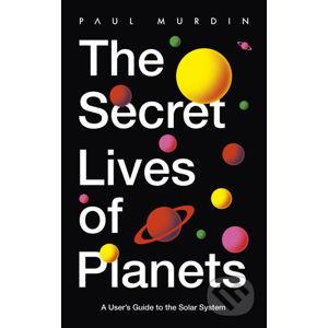 The Secret Lives of Planets - Paul Murdin