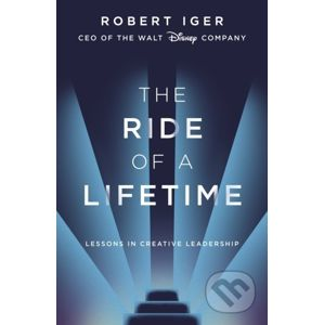 The Ride of a Lifetime - Robert Iger