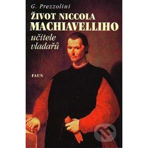 Život Niccola Machiavelliho učitele vladařů - G. Prezzolini