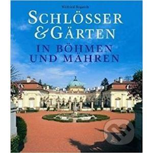 Schlösser & Gärten in Böhmen und Mähren - Wilfried Rogasch