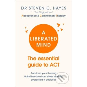 A Liberated Mind - Dr. Steven C. Hayes