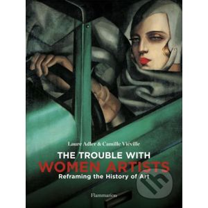 The Trouble with Women Artists - Laure Adler, Camille Vieville